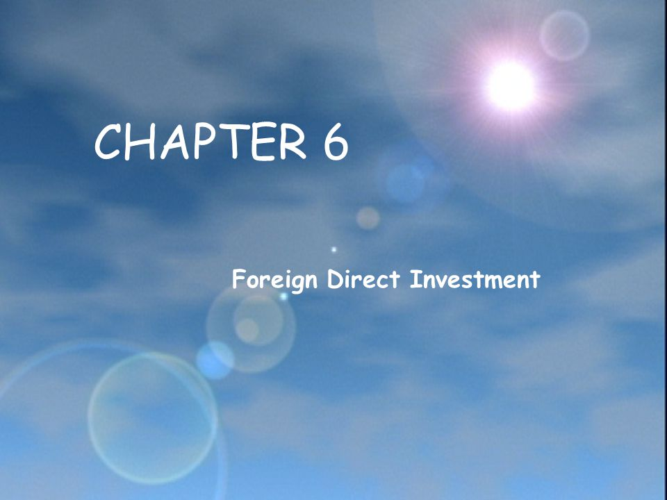 CHAPTER 6 Foreign Direct Investment