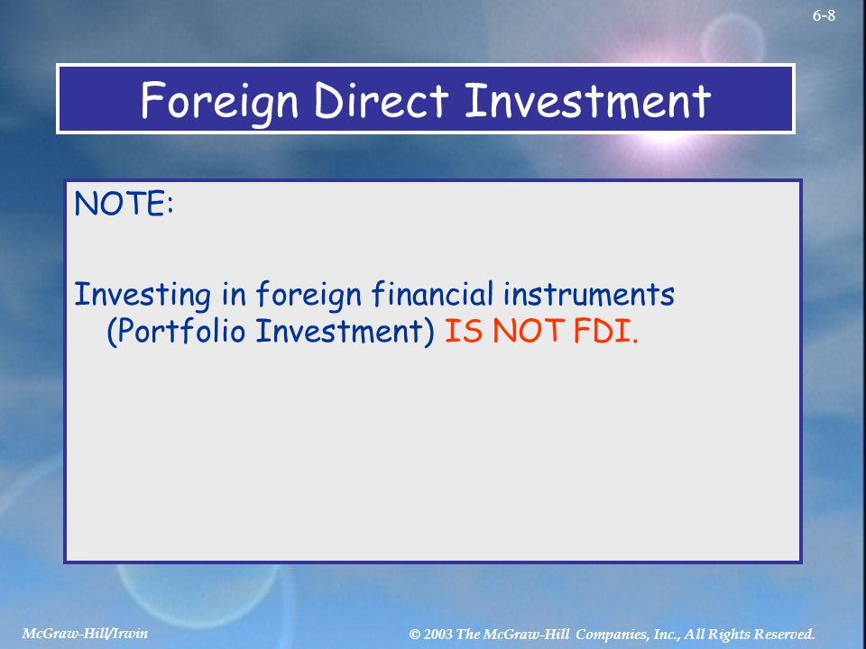 McGraw-Hill/Irwin © 2003 The McGraw-Hill Companies, Inc., All Rights Reserved. 6-8 Foreign Direct Investment NOTE: Investing in foreign financial inst