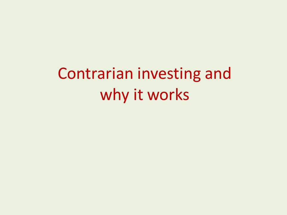 Contrarian investing and why it works
