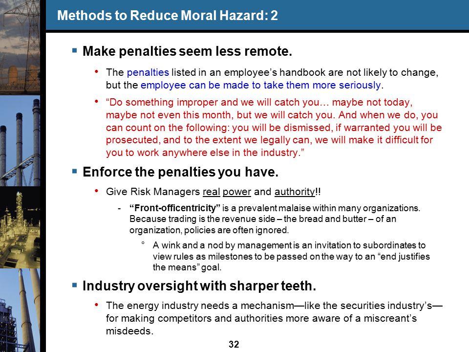32 Methods to Reduce Moral Hazard: 2  Make penalties seem less remote.