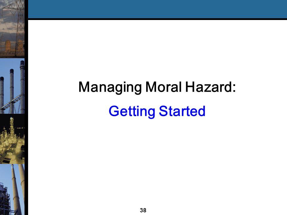 38 Managing Moral Hazard: Getting Started