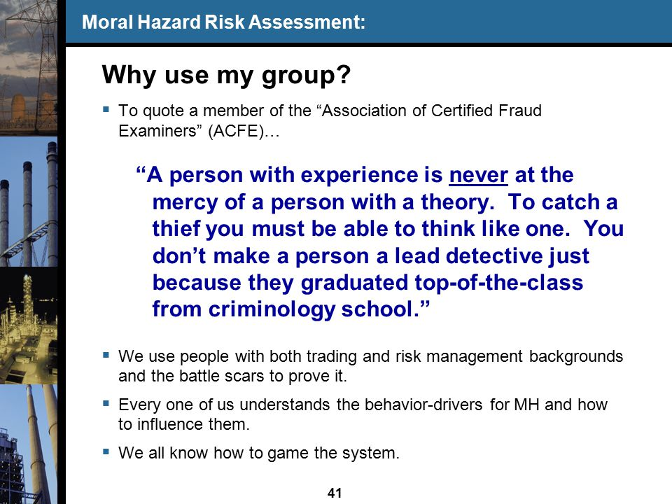 41 Moral Hazard Risk Assessment: Why use my group.