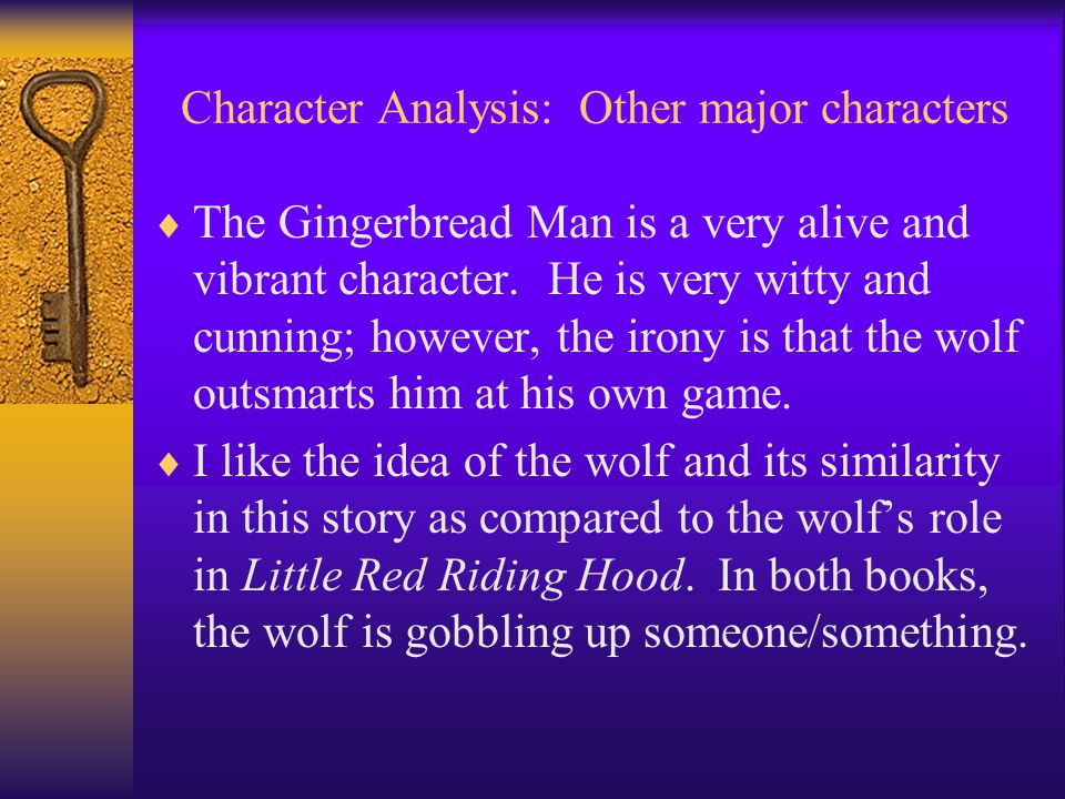 Character Analysis: Other major characters  The Gingerbread Man is a very alive and vibrant character.