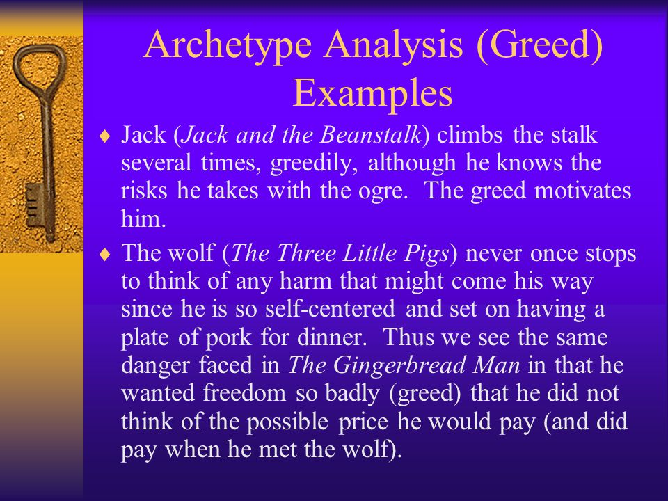 Archetype Analysis (Greed) Examples  Jack (Jack and the Beanstalk) climbs the stalk several times, greedily, although he knows the risks he takes with the ogre.