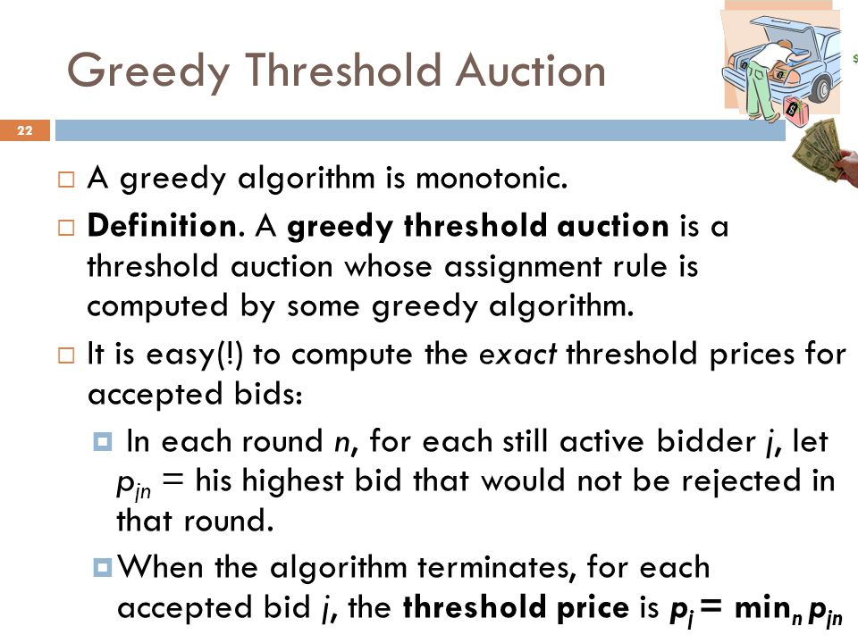 Greedy Threshold Auction 22  A greedy algorithm is monotonic.