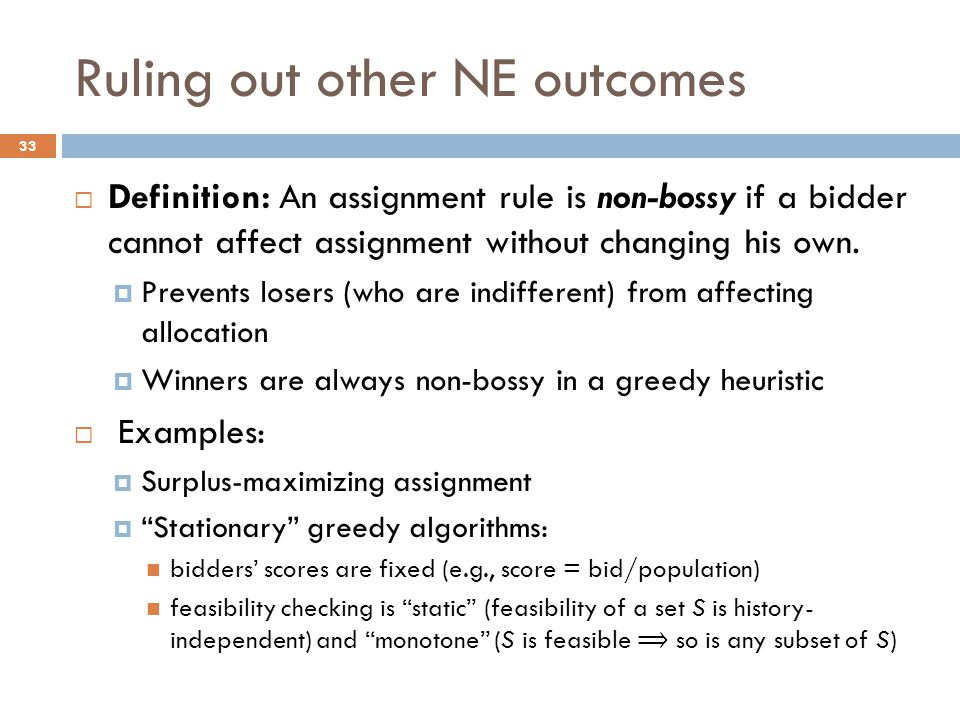 Ruling out other NE outcomes  Definition: An assignment rule is non-bossy if a bidder cannot affect assignment without changing his own.