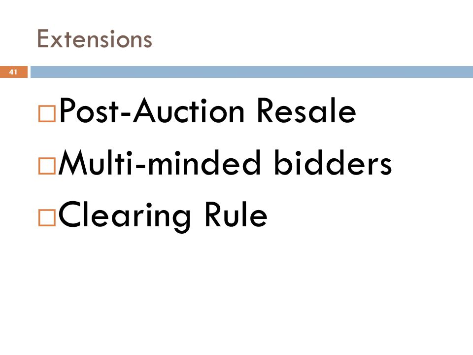 Extensions  Post-Auction Resale  Multi-minded bidders  Clearing Rule 41