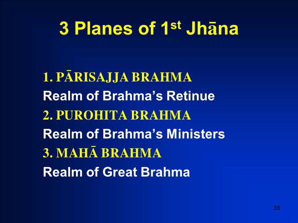 36 3 Planes of 1 st Jh à na 1. PâRISAJJA BRAHMA Realm of Brahma's Retinue 2.