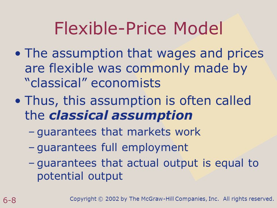 Copyright © 2002 by The McGraw-Hill Companies, Inc. All rights reserved. 6-8 Flexible-Price Model The assumption that wages and prices are flexible wa