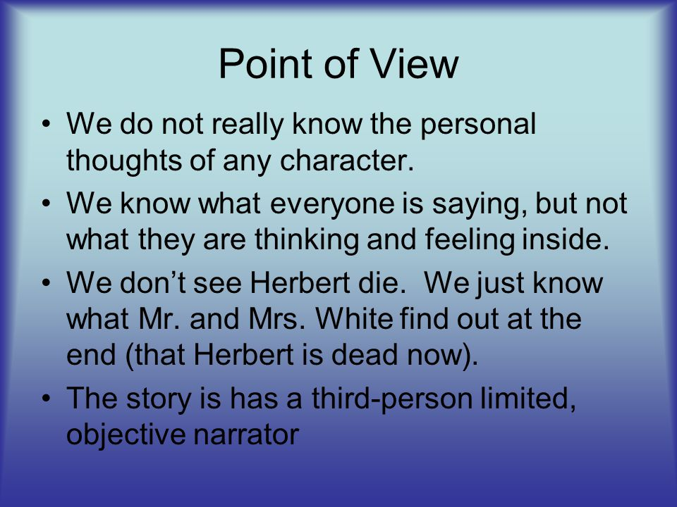 Point of View We do not really know the personal thoughts of any character.