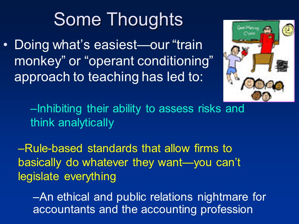 """Some Thoughts Doing what's easiest—our """"train monkey"""" or """"operant conditioning"""" approach to teaching has led to: –An ethical and public relations nigh"""