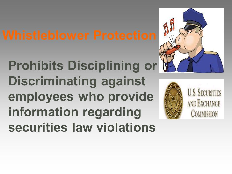 Whistleblower Protection Prohibits Disciplining or Discriminating against employees who provide information regarding securities law violations