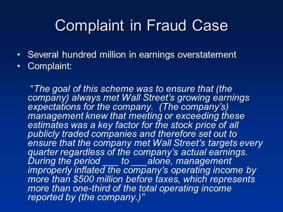 """Complaint in Fraud Case Several hundred million in earnings overstatement Complaint: """"The goal of this scheme was to ensure that (the company) always"""