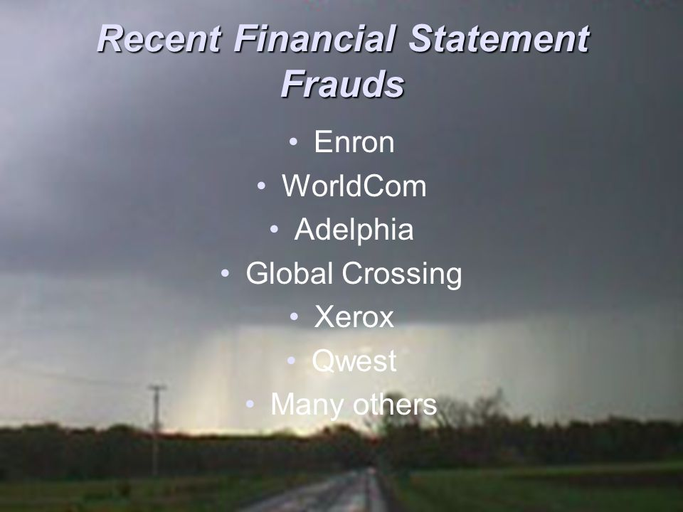 Recent Financial Statement Frauds Enron WorldCom Adelphia Global Crossing Xerox Qwest Many others