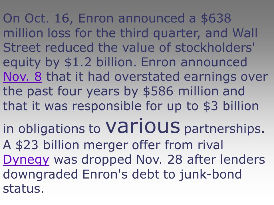 On Oct. 16, Enron announced a $638 million loss for the third quarter, and Wall Street reduced the value of stockholders' equity by $1.2 billion. Enro