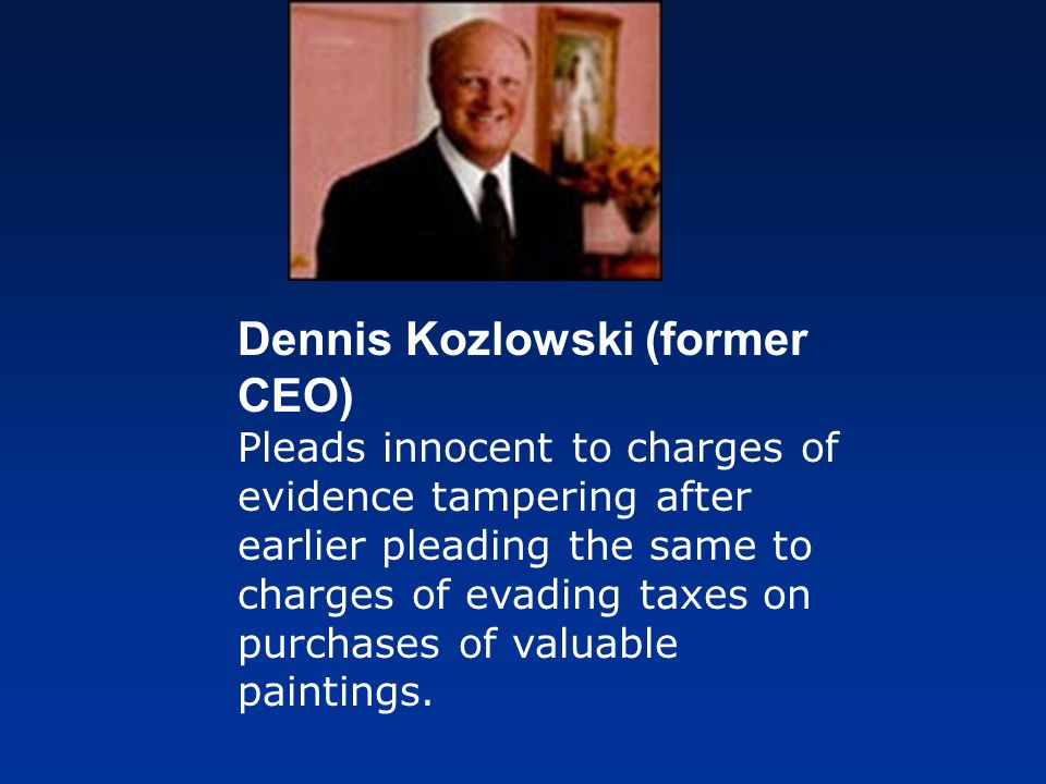 Dennis Kozlowski (former CEO) Pleads innocent to charges of evidence tampering after earlier pleading the same to charges of evading taxes on purchase