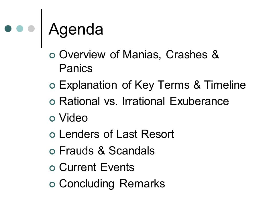Agenda Overview of Manias, Crashes & Panics Explanation of Key Terms & Timeline Rational vs.