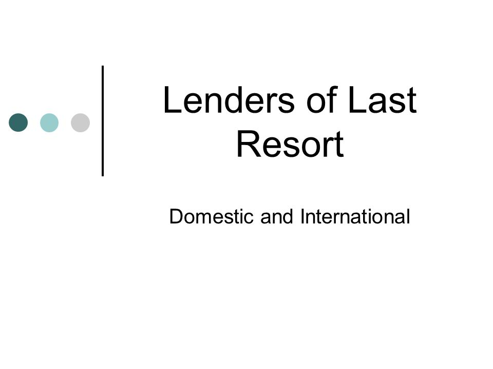 Lenders of Last Resort Domestic and International