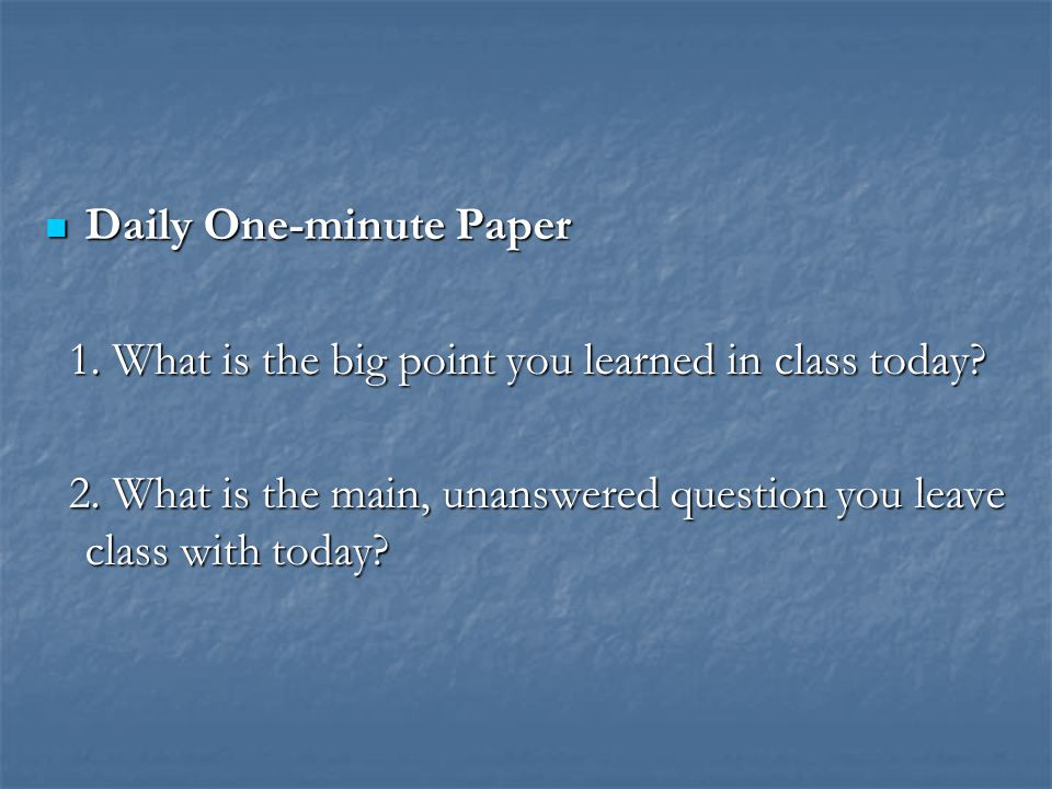 Daily One-minute Paper Daily One-minute Paper 1. What is the big point you learned in class today.