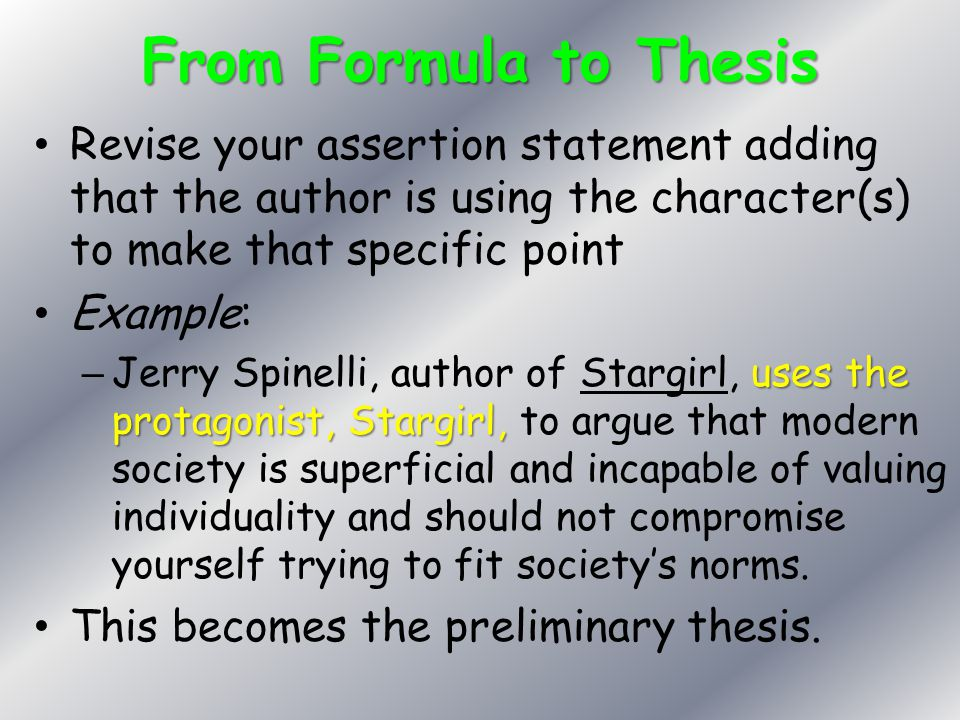 From Formula to Thesis Revise your assertion statement adding that the author is using the character(s) to make that specific point Example: uses the