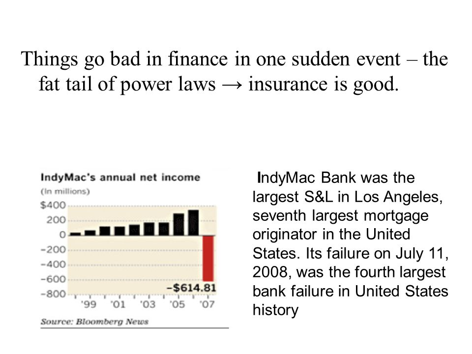 Things go bad in finance in one sudden event – the fat tail of power laws → insurance is good.