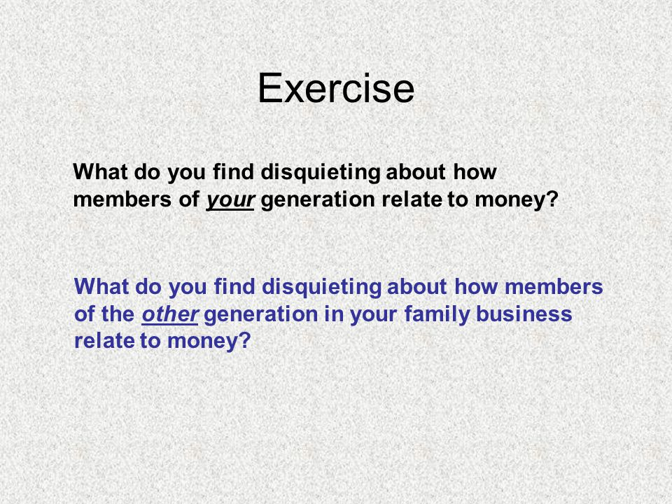 Exercise What do you find disquieting about how members of your generation relate to money.
