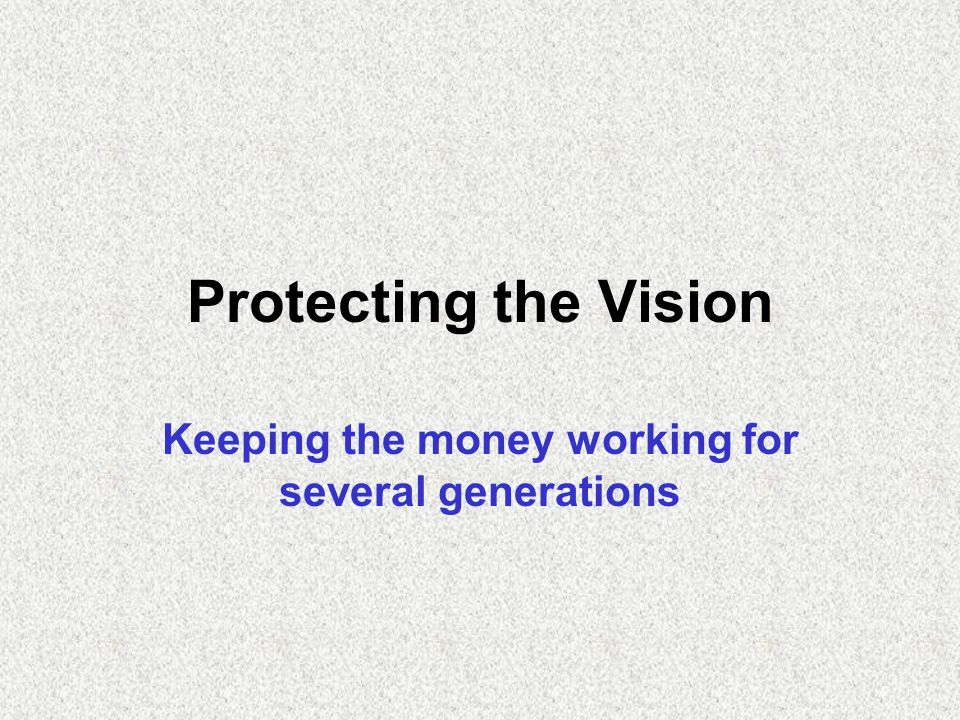 Protecting the Vision Keeping the money working for several generations