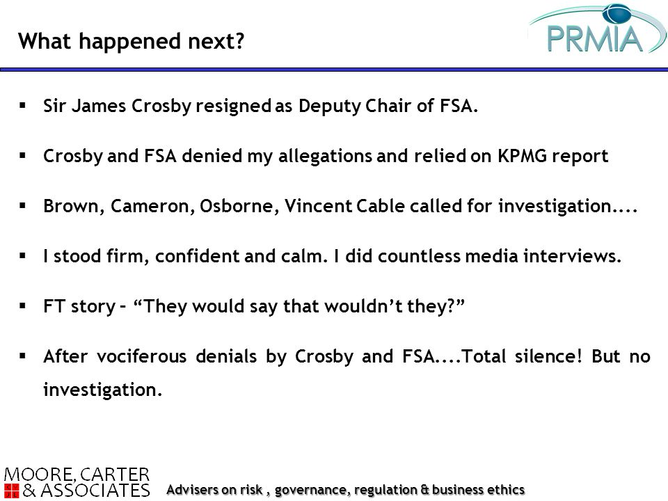 Advisers on risk, governance, regulation & business ethics  Sir James Crosby resigned as Deputy Chair of FSA.