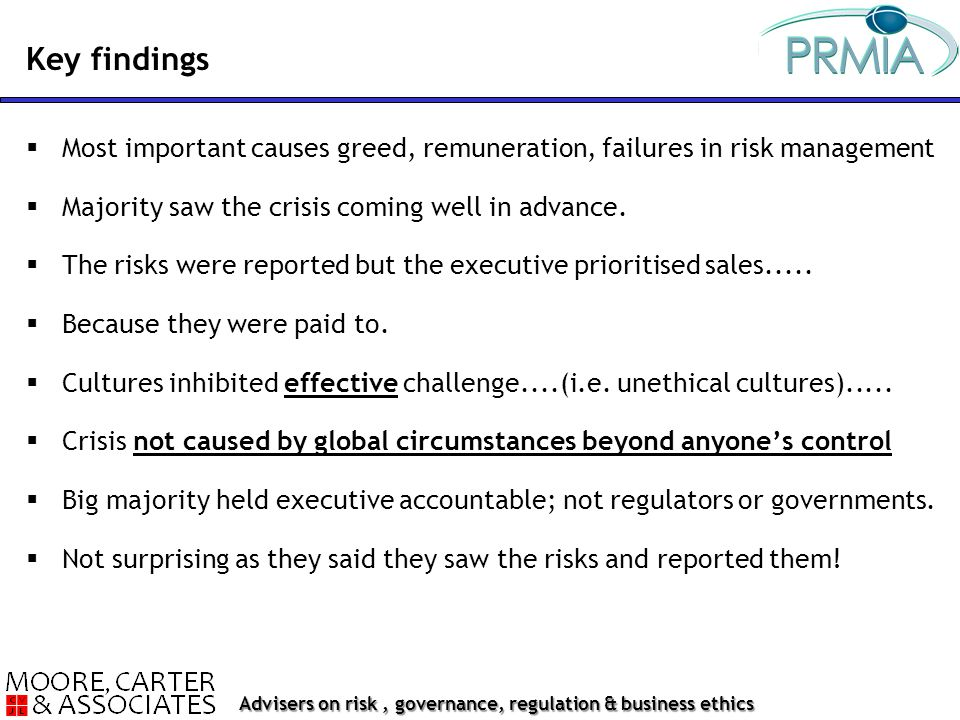 Advisers on risk, governance, regulation & business ethics  Most important causes greed, remuneration, failures in risk management  Majority saw the crisis coming well in advance.