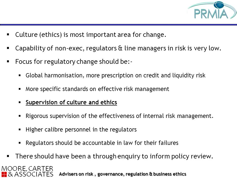 Advisers on risk, governance, regulation & business ethics  Culture (ethics) is most important area for change.