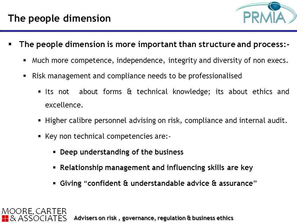 Advisers on risk, governance, regulation & business ethics  The people dimension is more important than structure and process:-  Much more competence, independence, integrity and diversity of non execs.