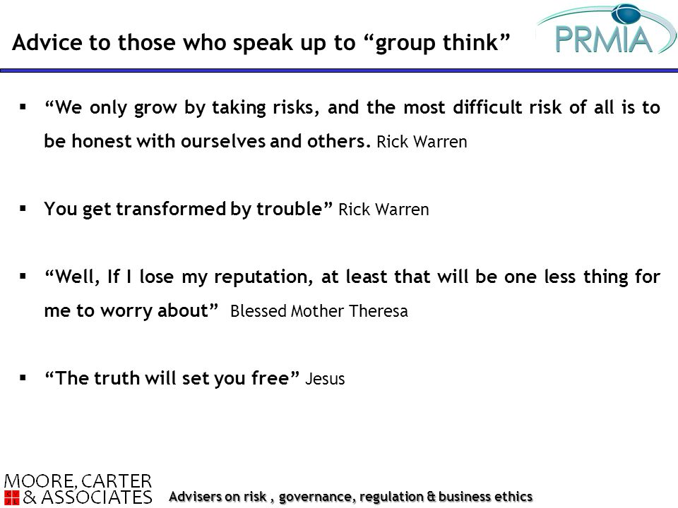 Advisers on risk, governance, regulation & business ethics  We only grow by taking risks, and the most difficult risk of all is to be honest with ourselves and others.