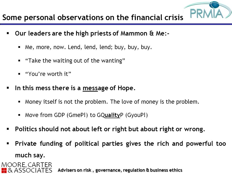 Advisers on risk, governance, regulation & business ethics  Our leaders are the high priests of Mammon & Me:-  Me, more, now.