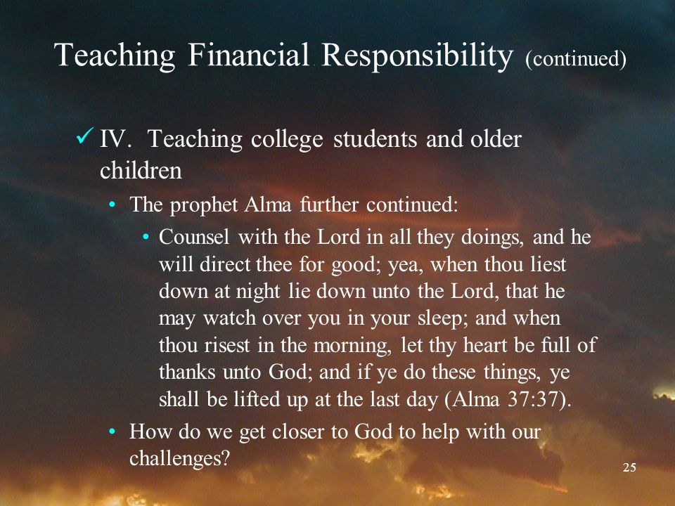 25 Teaching Financial Responsibility (continued) IV.