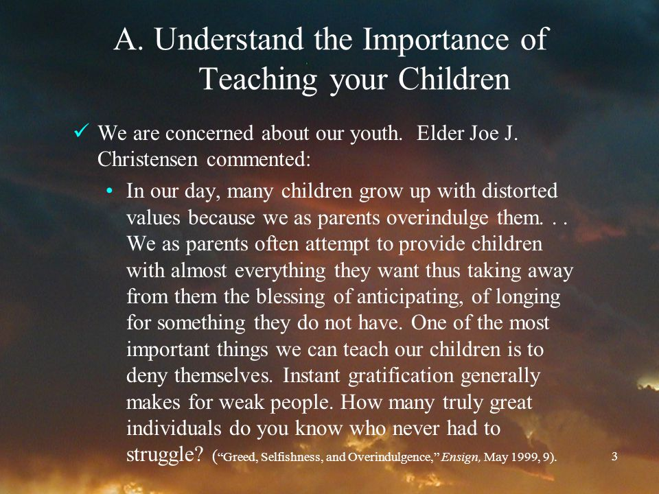 3 A.Understand the Importance of Teaching your Children We are concerned about our youth.