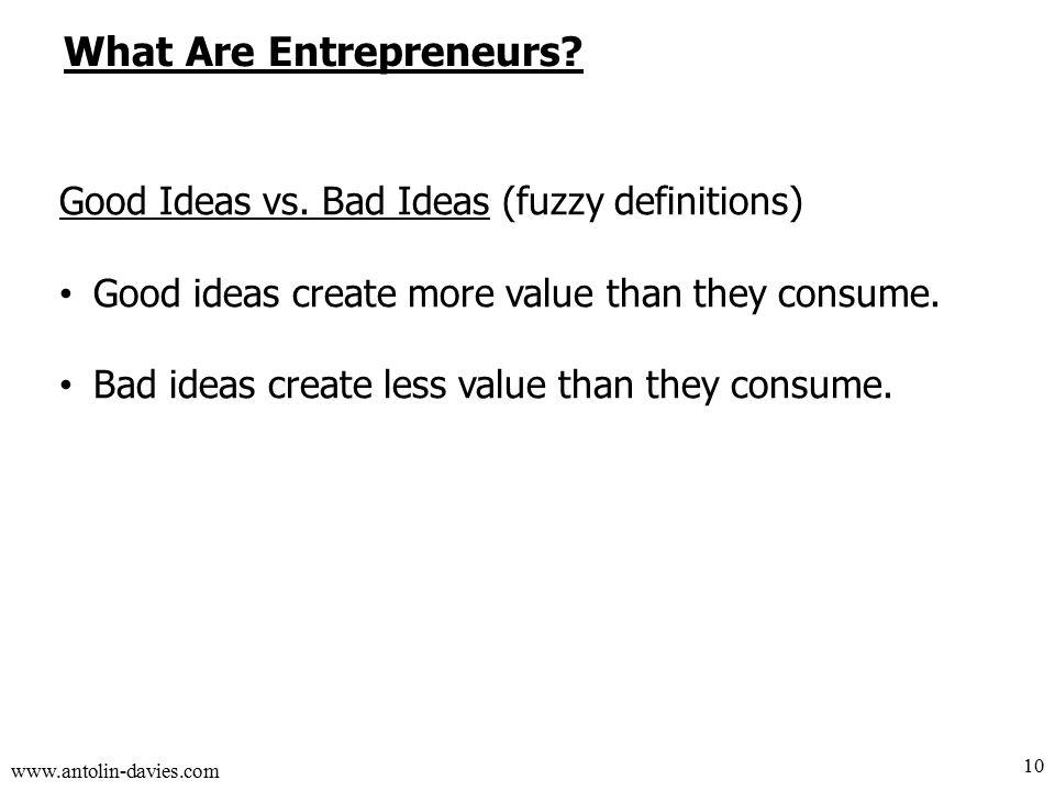 www.antolin-davies.com What Are Entrepreneurs. Good Ideas vs.