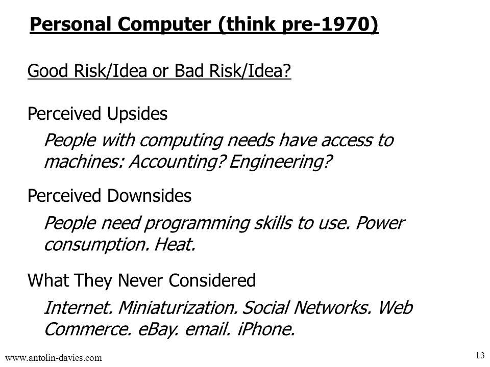 www.antolin-davies.com Personal Computer (think pre-1970) Good Risk/Idea or Bad Risk/Idea.