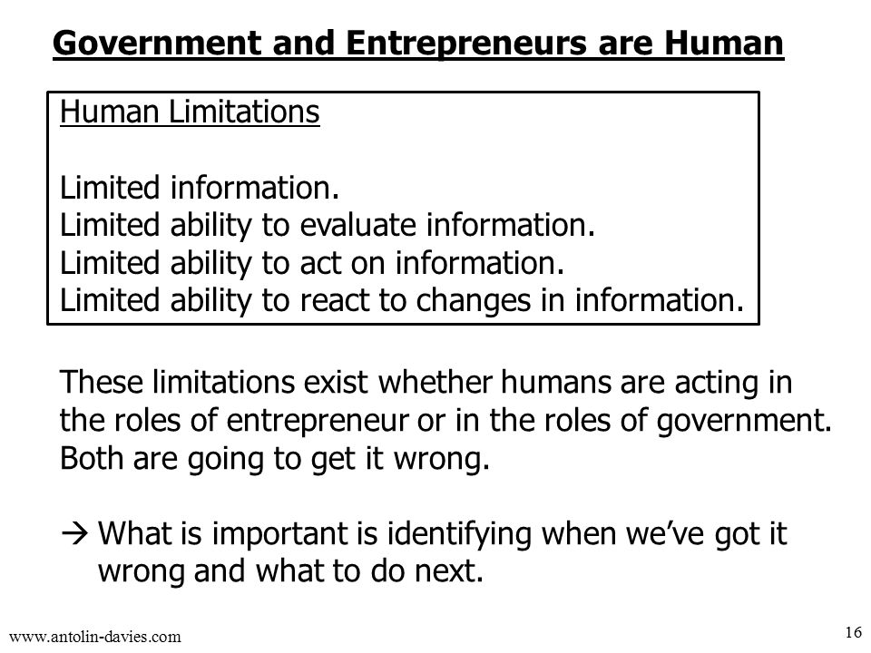 www.antolin-davies.com Government and Entrepreneurs are Human Human Limitations Limited information.
