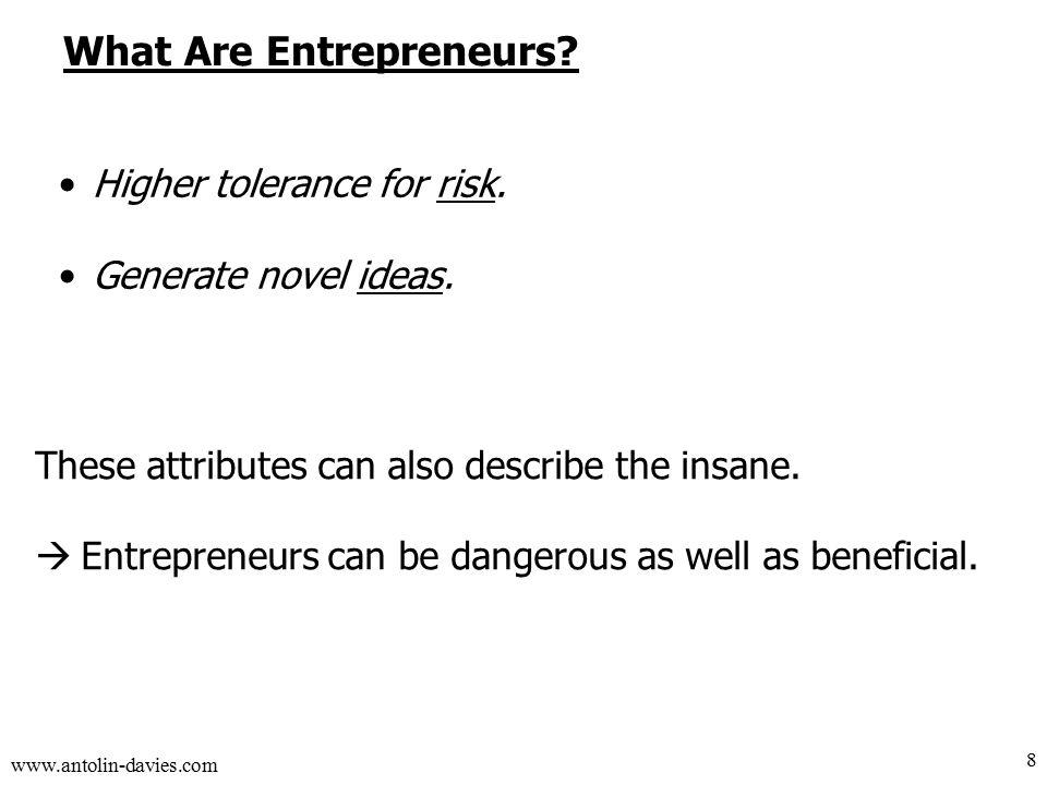 www.antolin-davies.com What Are Entrepreneurs. Higher tolerance for risk.