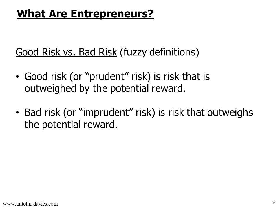 www.antolin-davies.com What Are Entrepreneurs. Good Risk vs.