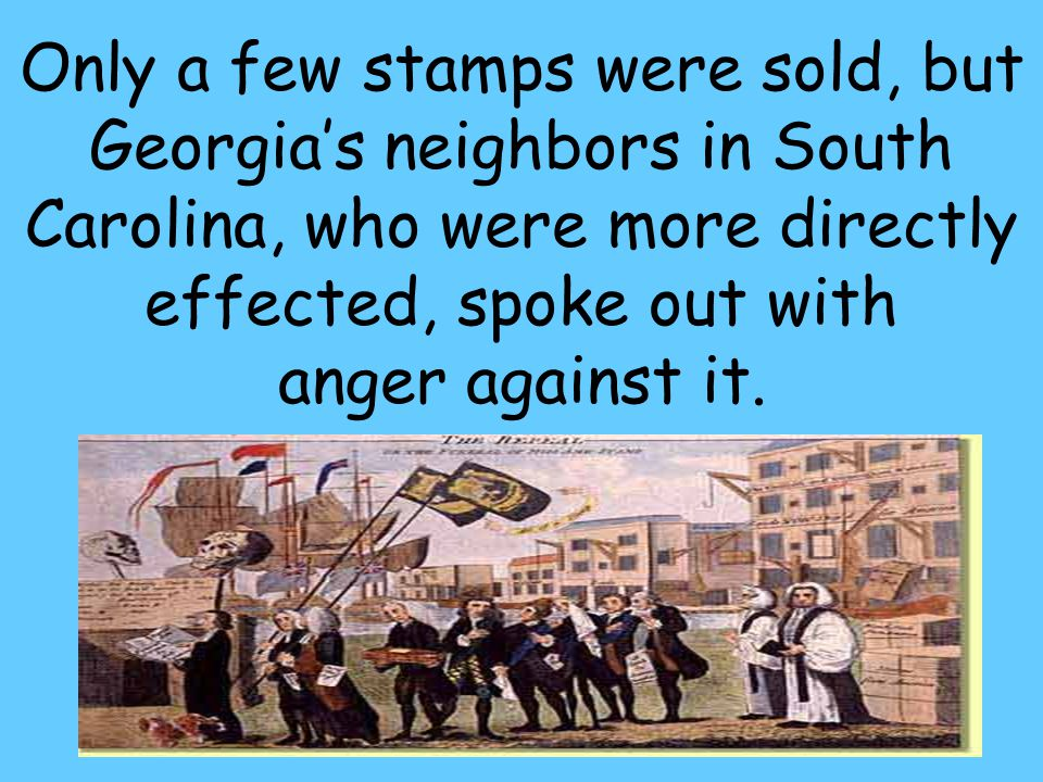 35 Only a few stamps were sold, but Georgia's neighbors in South Carolina, who were more directly effected, spoke out with anger against it.