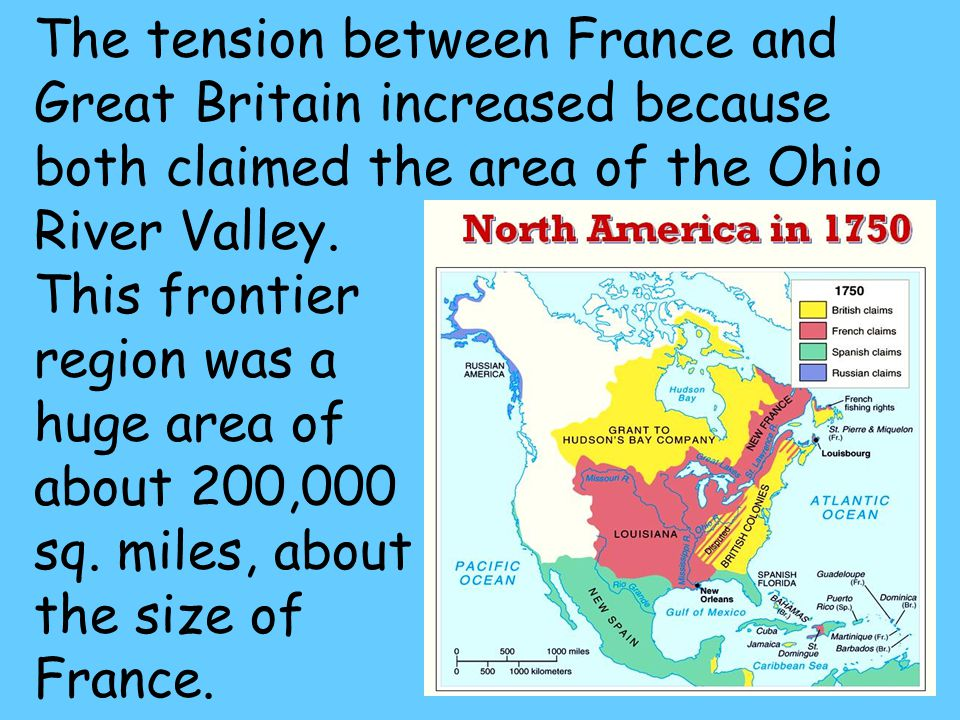 9 The tension between France and Great Britain increased because both claimed the area of the Ohio River Valley.