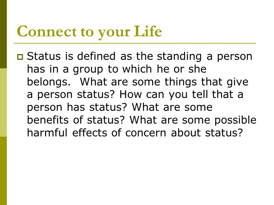 Connect to your Life  Status is defined as the standing a person has in a group to which he or she belongs. What are some things that give a person s