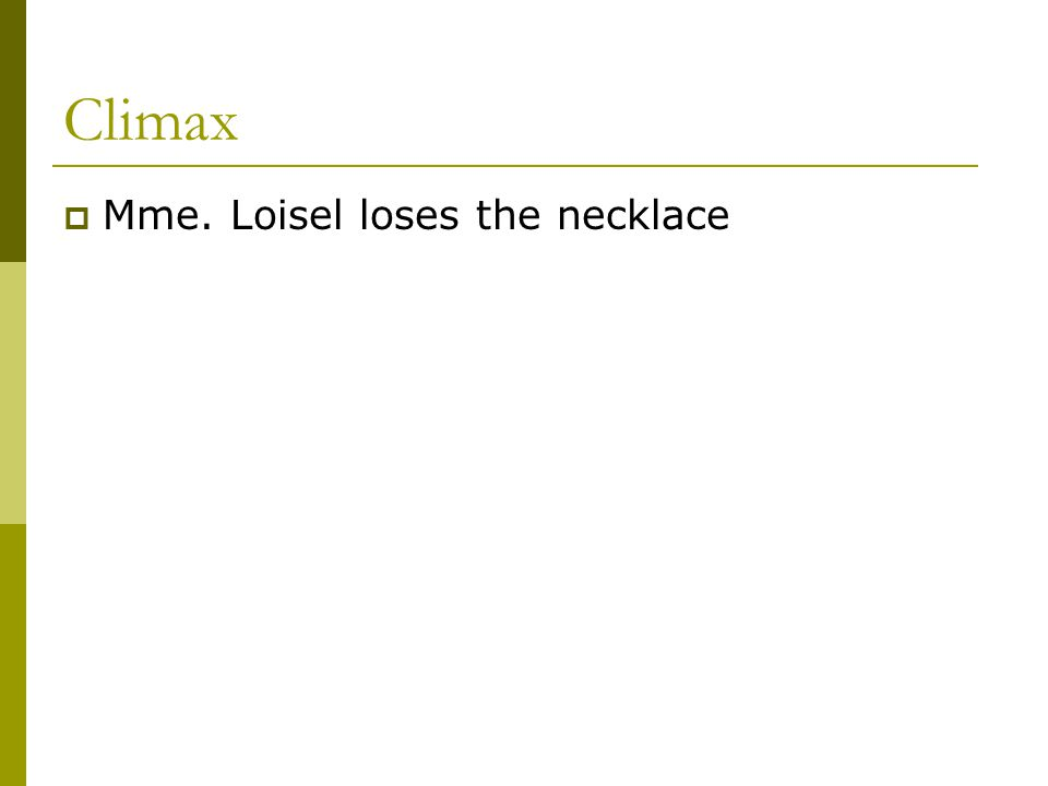 Climax  Mme. Loisel loses the necklace