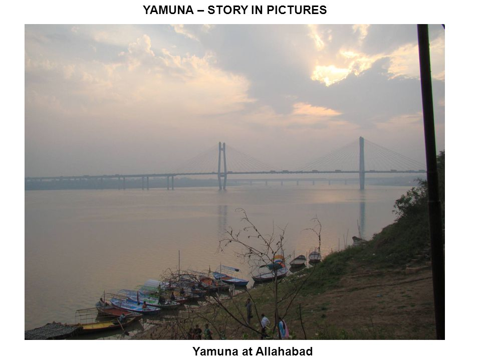 YAMUNA – STORY IN PICTURES Yamuna at Allahabad