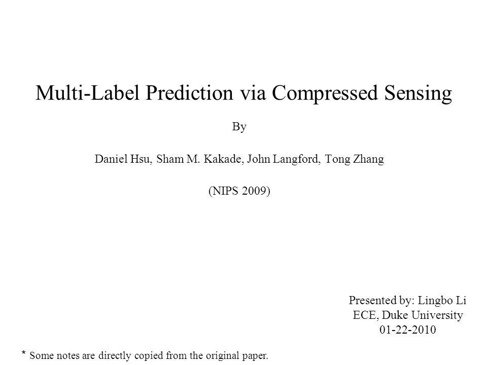 Multi-Label Prediction via Compressed Sensing By Daniel Hsu, Sham M.