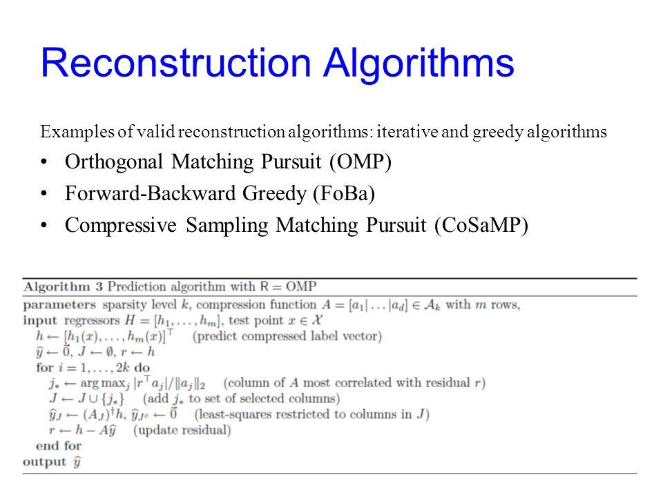 Reconstruction Algorithms Examples of valid reconstruction algorithms: iterative and greedy algorithms Orthogonal Matching Pursuit (OMP) Forward-Backward Greedy (FoBa) Compressive Sampling Matching Pursuit (CoSaMP)