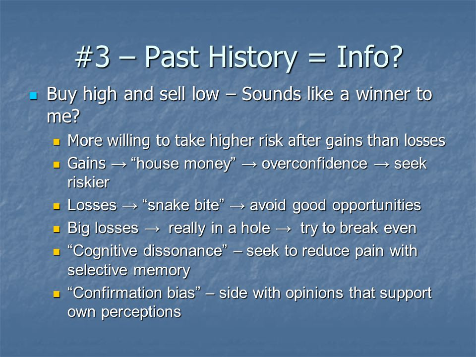 #3 – Past History = Info. Buy high and sell low – Sounds like a winner to me.
