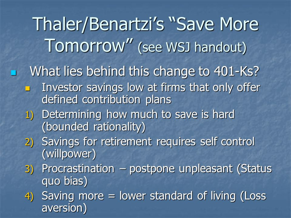 Thaler/Benartzi's Save More Tomorrow (see WSJ handout) What lies behind this change to 401-Ks.