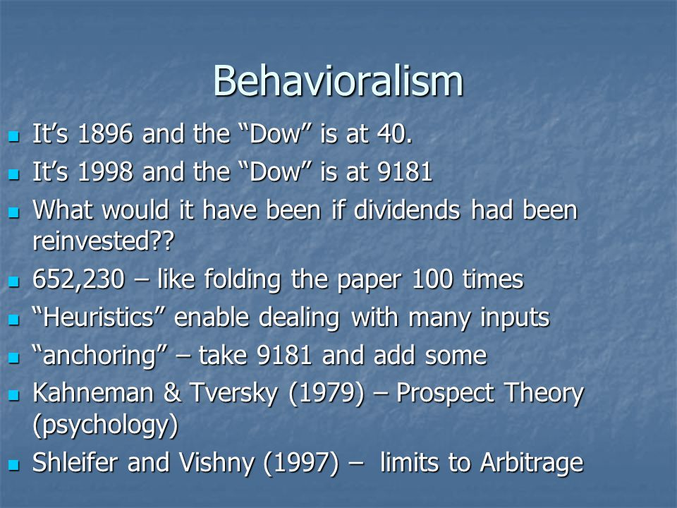 Behavioralism It's 1896 and the Dow is at 40. It's 1896 and the Dow is at 40.